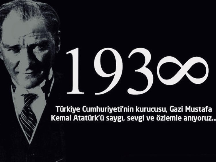 Türkiye Cumhuriyeti'nin Kurucusu, Gazi Muztafa Kemal Atatürk'ü Saygı, Sevgi ve Özlemle Anıyoruz...